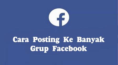 Cara Posting Ke Banyak Grup Facebook  Terbaru