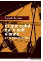sylvain pattieu que celui qui a soif vienne un roman de pirates rouergue babel