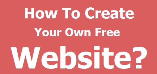 How To Create Your Own Free Website?