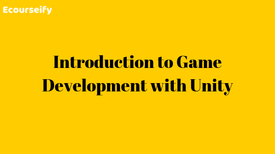 Introduction to Game Development with Unity