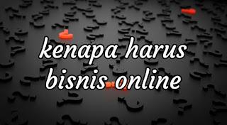 kenapa sih kita harus menjalankan bisnis online?