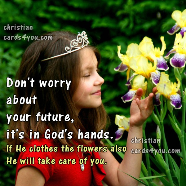 Don't worry, future in God's hands, free christian cards, free image with quotes, Mery Bracho cards, Good morning, nice day.