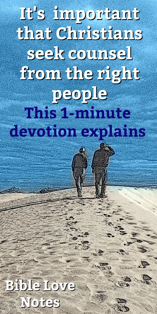 Scripture warns us to seek counsel from the right kind of people. This 1-minute devotion explains. #BibleLoveNotes #Bible