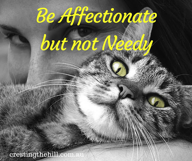 learn to respect boundaries - be affectionate but not needy