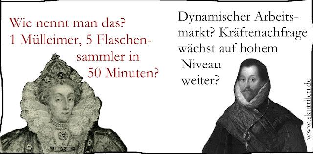 politische Satire über die Auswirkungen des Neoliberalismus: Elizabeth I. bringt es auf den Punkt. Sind 5 Flaschensammler in 50 Minuten die neue Kennzahl für Wohlstand? Armes Deutschland.