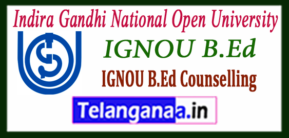 IGNOU Indira Gandhi National Open University B.Ed Counselling 2018 Admissions
