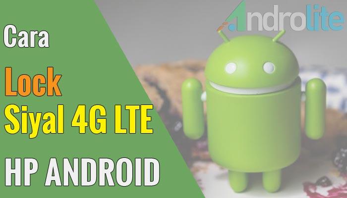 Cara Mudah Me-lock Jaringan (Koneksi) 4G LTE Android