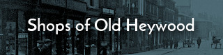 Link to history of shops in Heywood