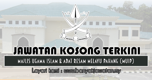 Jawatan Kosong 2019 di Majlis Ugama Islam & adat Resam Melayu Pahang (MUIP)