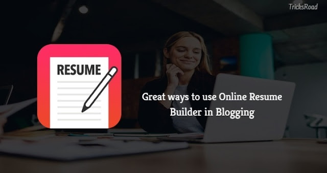 5 Great Ways to Use Online Resume Builder In Blogging