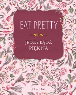 Jolene Hart. Eat Pretty. Jedz i bądź piękna.