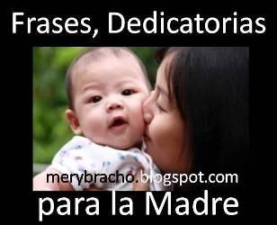 Frases, Dedicatorias para la Madre en su día. Mensajes cortos para felicitar a mamá, abuela, tía, en día de Madres. Feliz cumpleaños.Frases lindas para la madre. 12 de mayo 2013.