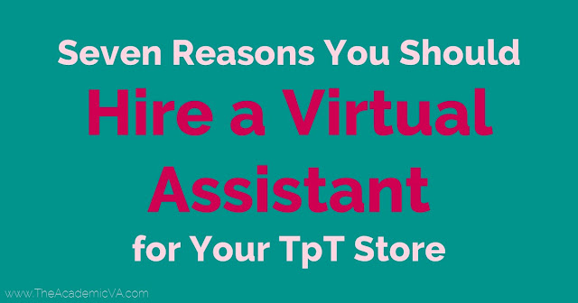 This blog post will explain seven reasons you should hire a virtual assistant for your TpT store. Whether it's increased productivity, more profits, expertise in various areas,  saving you time, letting you be more creative, or one of the other reasons - you should REALLY read this post! You'll learn how to grow your Teachers Pay Teachers store and how to be successful, find more profits, & help more teachers worldwide. If you've been considering hiring a VA, what are you waiting for?