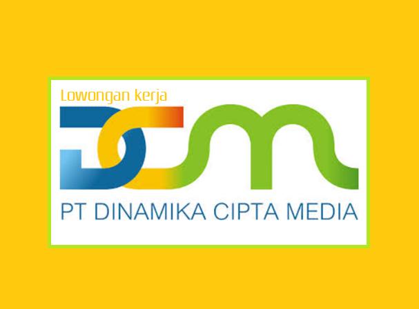 lowongan kerja pt dinamika cipta media tahun 2017