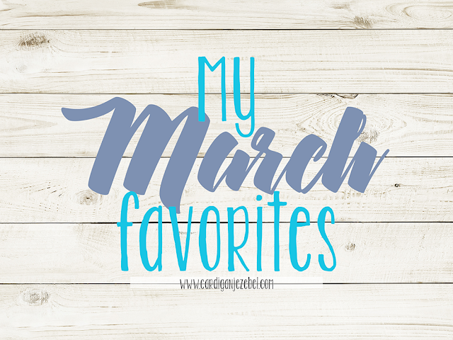 My March Favorites 2017 Edition