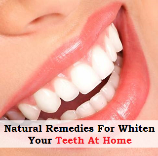 Natural Remedies For Whiten Your Teeth At Home