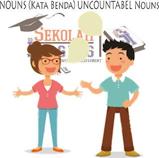 Penjelasan Detail Tentang NOUNS (Kata Benda) Uncountable Nouns