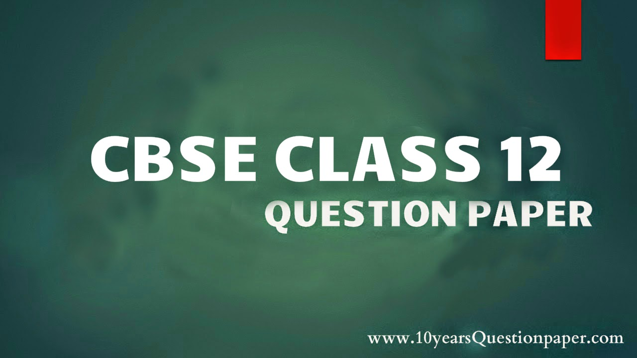 cbse class board question paper sample papers years  cbse class xii physics board question paper