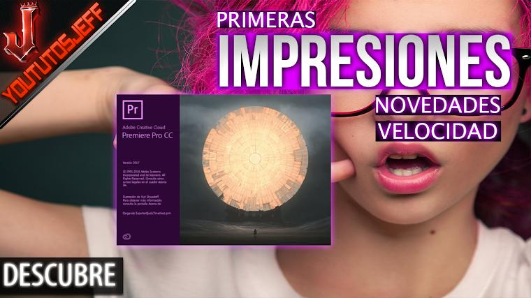 Premiere Pro CC 2017 Primeras impresiones, novedades, analisis de velocidad