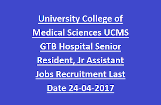 University College of Medical Sciences UCMS GTB Hospital Senior Resident, Junior Assistant Govt Jobs Recruitment Last Date 24-04-2017