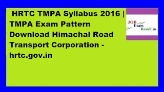 HRTC TMPA Syllabus 2016 | TMPA Exam Pattern Download Himachal Road Transport Corporation -hrtc.gov.in