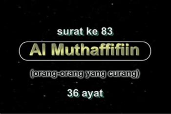 Surah Al Muthaffifin termasuk kedalam golongan surat Surah Al Muthaffifin Arab, Terjemahan dan Latinnya
