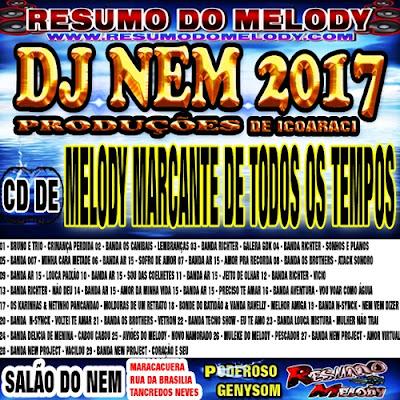 CD DE MELODY MARCANTE DE TODOS OS TEMPOS DJ NEM 2017 RESUMO DO MELODY