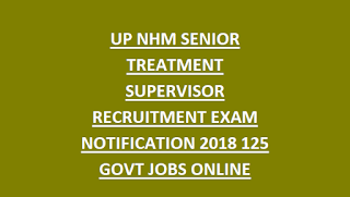 UP NHM SENIOR TREATMENT SUPERVISOR RECRUITMENT EXAM NOTIFICATION 2018 125 GOVT JOBS ONLINE