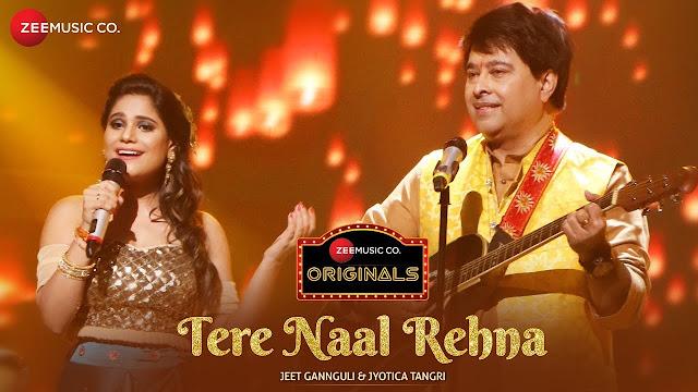 Tere Naal Rehna Song Lyrics | Jeet Gannguli & Jyotica Tangri | Kumaar | Zee Music Originals | Vinnil Markan