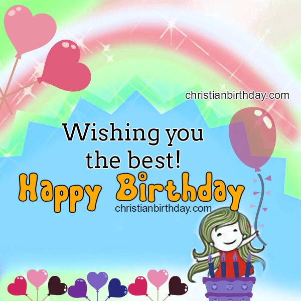 Christian Birthday, free image, wishing you the Best. Happy Birthday, Girl, sister, daughter, friend.