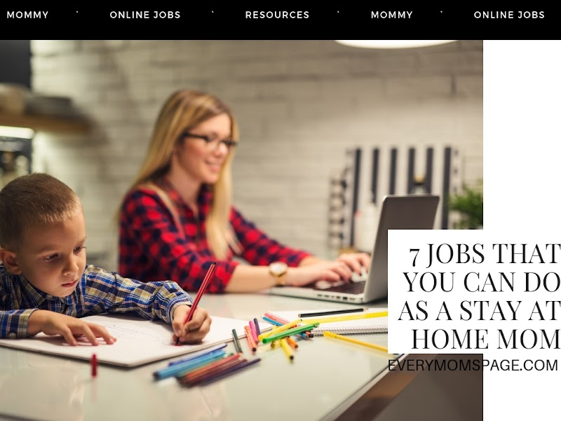 7 Jobs That You Can Do As A Stay At Home Mom