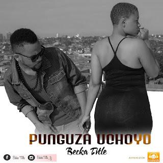 Becka Title - Punguza Uchoyo.