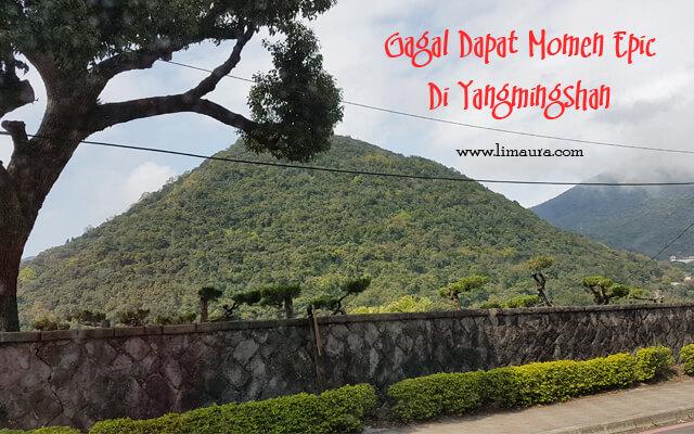 Gagal Dapat Momen Epic Di Yangmingshan
