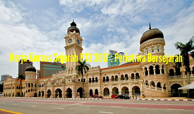 Contoh Jawapan Tugasan Sejarah PT3 2017 Peristiwa Bersejarah
