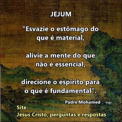 Oração do Jejum Esvazie o estômago do que é material, alivie a mente do que não é essencial, direcione o espírito para o que é fundamental