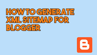 How To Generate XML Sitemap For Blogger Blog.