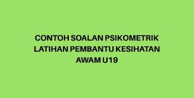Contoh Soalan Psikometrik Latihan Pembantu Kesihatan Awam U19