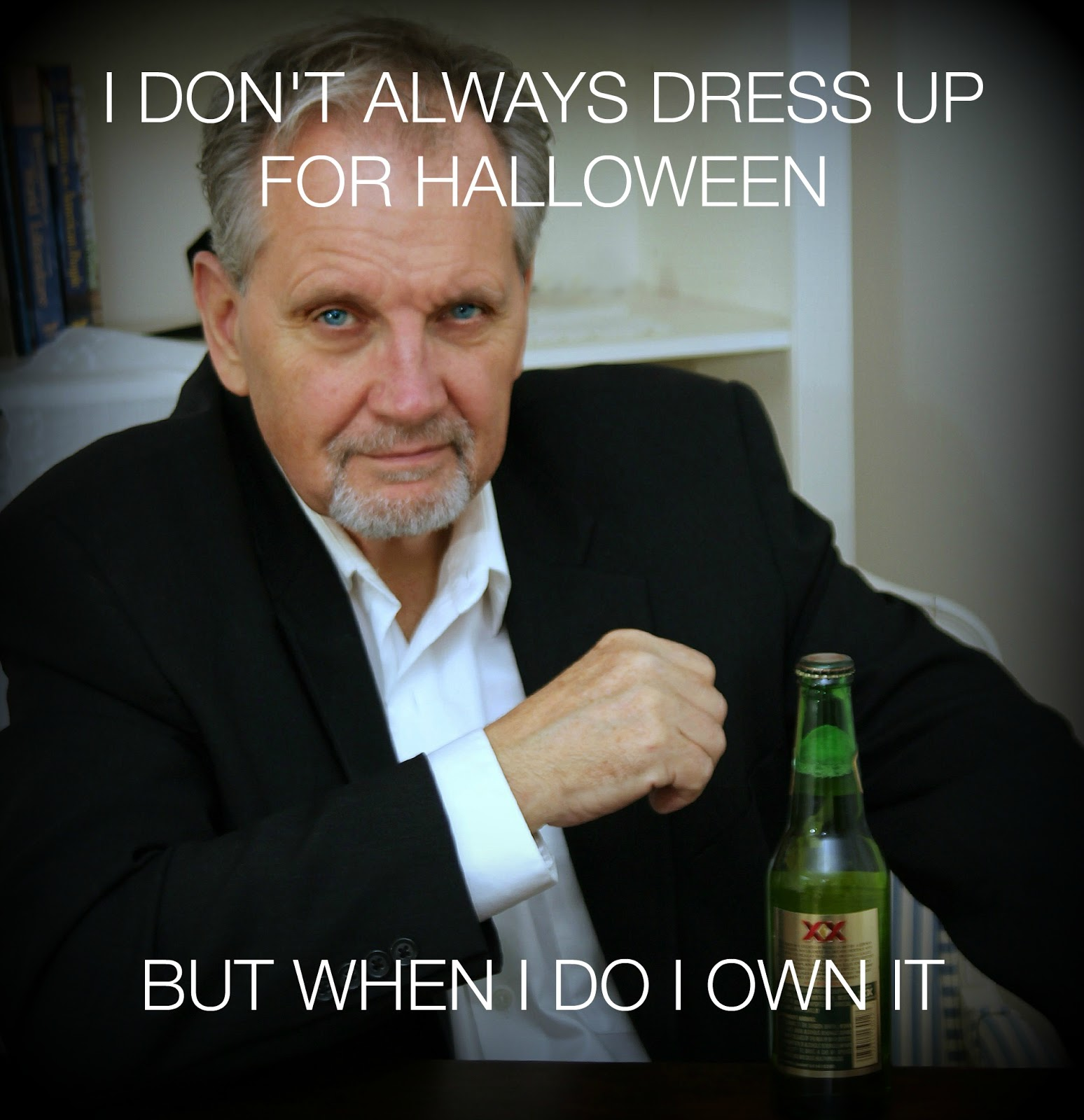 Most Interesting Man In The World Quotes: With A Grateful Prayer And A Thankful Heart: Spooky And Fun