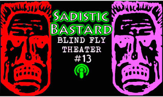 Sadistic Bastard -- Blind Fly Theater episode #13