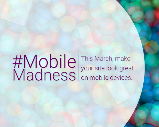 #MobileMadness: a campaign to help you go mobile-friendly