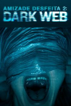 Amizade Desfeita 2: Dark Web Torrent – BluRay 720p/1080p Dual Áudio