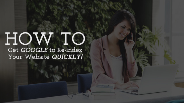 How to Get Google to Reindex Your Website Quickly