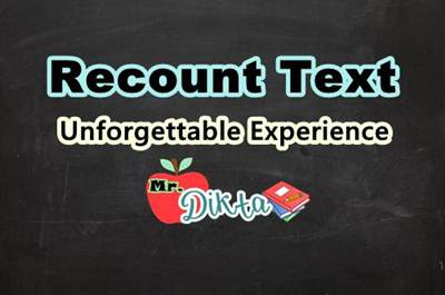 Recount Text Bahasa Inggris Tentang Pengalaman Yang Tak Terlupakan
