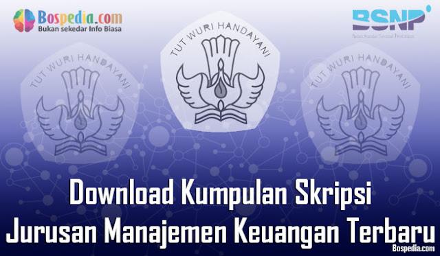 Download Kumpulan Skripsi Untuk Jurusan Manajemen Keuangan Terbaru