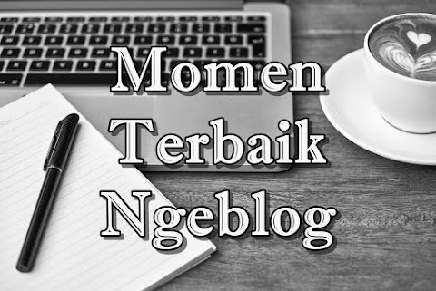 Momen Terbaik Ngeblog