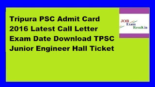 Tripura PSC Admit Card 2016 Latest Call Letter Exam Date Download TPSC Junior Engineer Hall Ticket