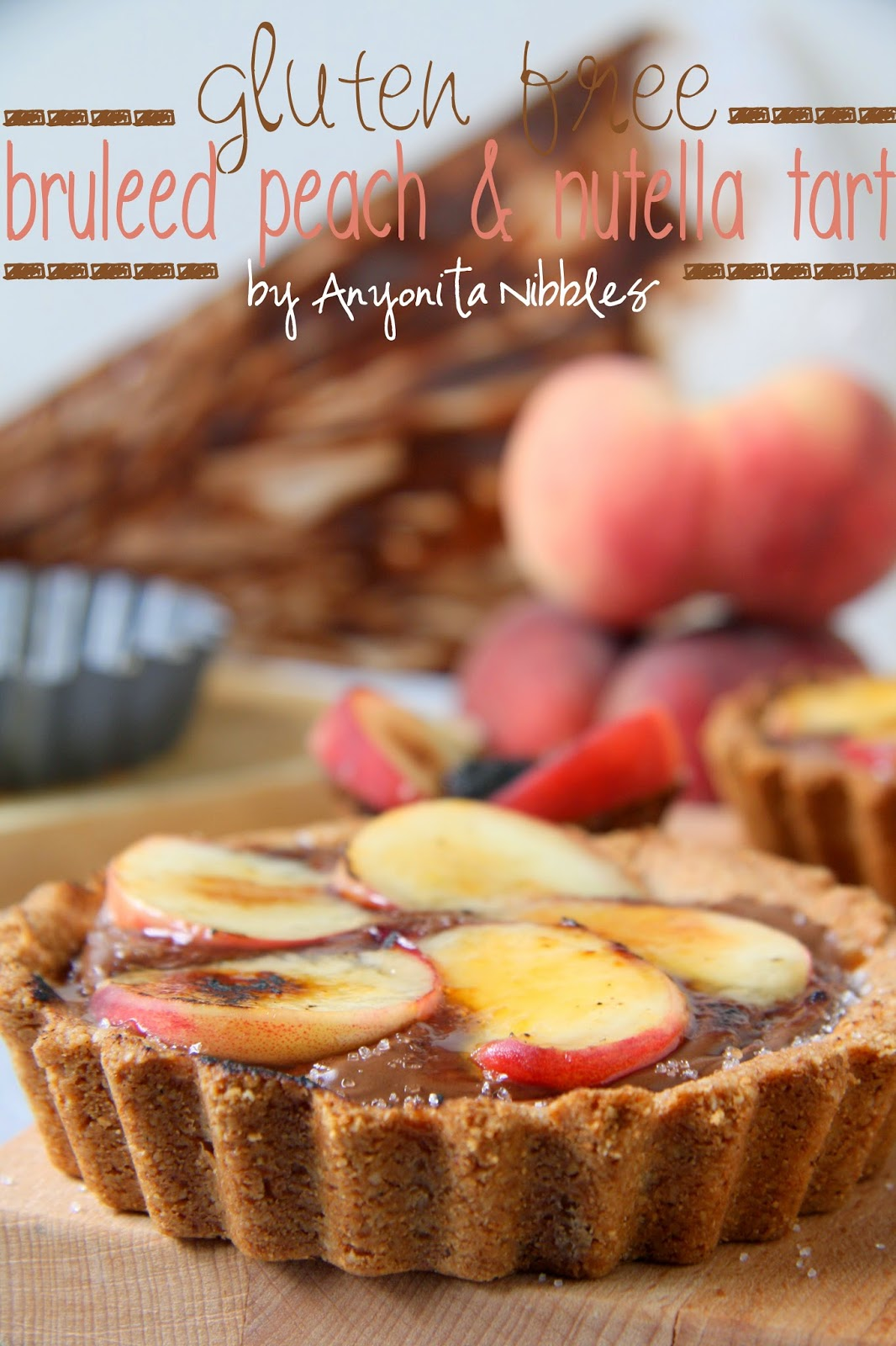 Gluten Free Bruleed Peac & Nutella Tarts from Anyonita Nibbles