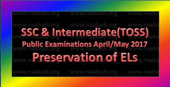 SSC & Intermediate(TOSS) Public Examinations April/May 2017 Preservation of EL for Teaching and Non-teaching Employees
