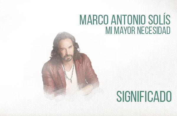 Mi Mayor Necesidad Significado de la Canción Marco Antonio Solís Los Bukis.