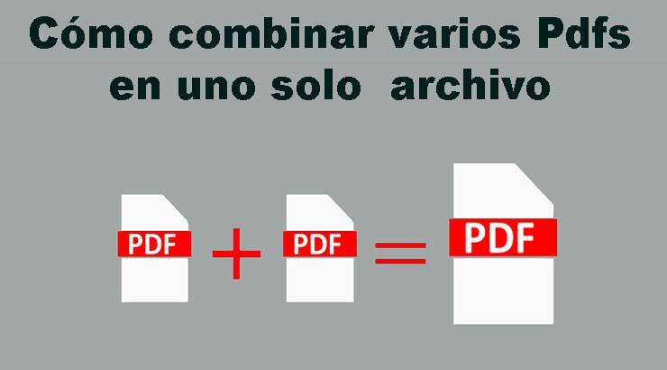 Cómo combinar varios Pdfs en un solo archivo